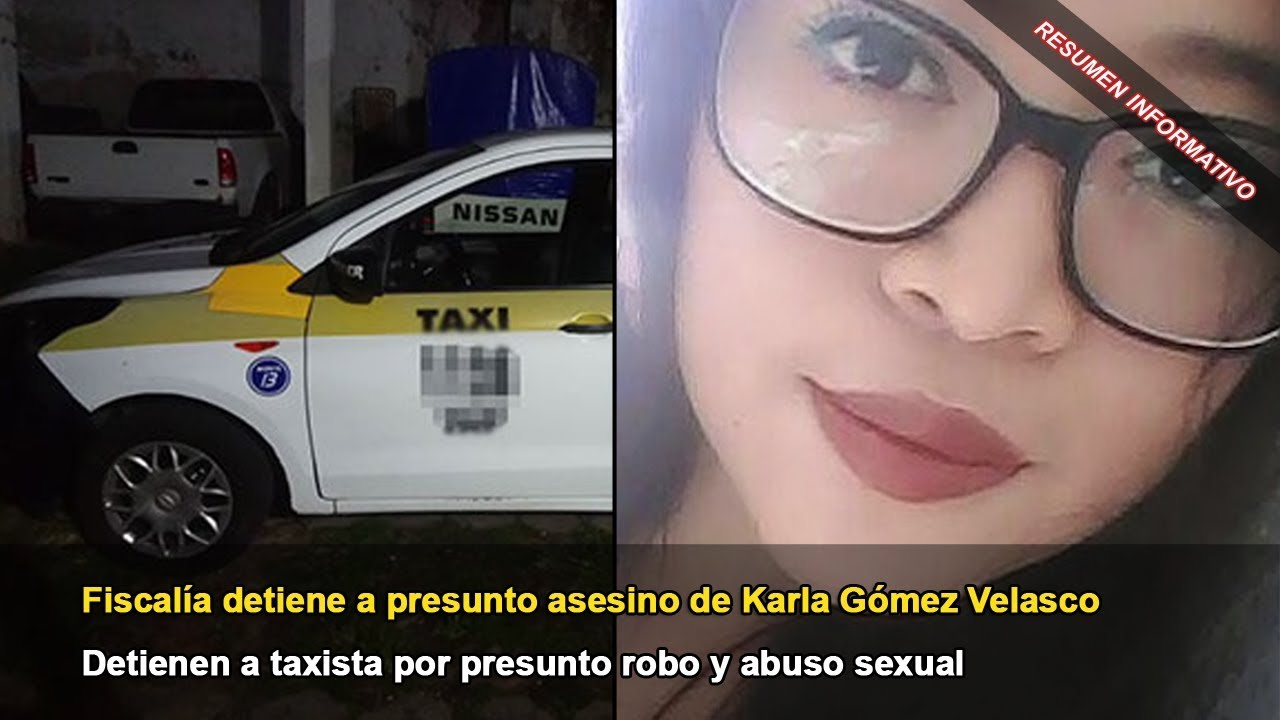 Fiscalía detiene a presunto asesino de Karla Gómez Velasco   Resumen ...