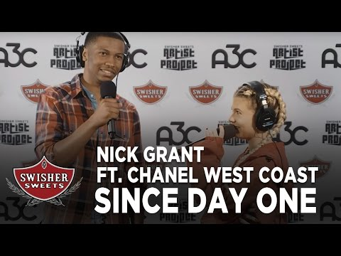 Nick Grant / Since Day One: A3C Edition ft. Chanel West Coast / Swisher Sweets Artist Project