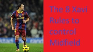 How does Xavi control midfield - The 8 Xavi Rules