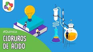 Cloruros de ácidos - Química orgánica - Educatina