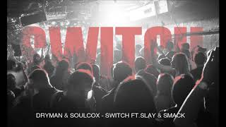 Dryman & Soulcox - Switch ft. Slay & Smack