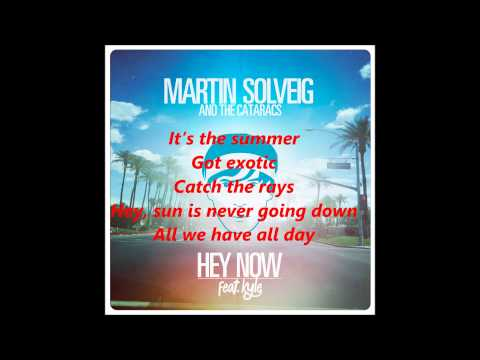 Martin Solveig feat. The Cataracs, Kyle - Hey Now Lyrics