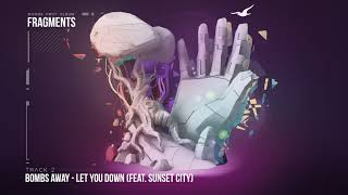 Bombs Away  - Let You Down ft. Sunset City [Fragments Album, Track 2]