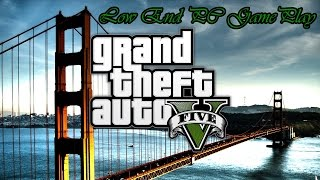 GTA 5 GamePlay  Low End PC (2GB Ram - Core 2 E7500 - HD4650)