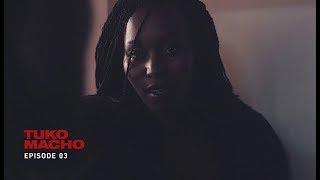 Tuko Macho: Episode 03 [2016]