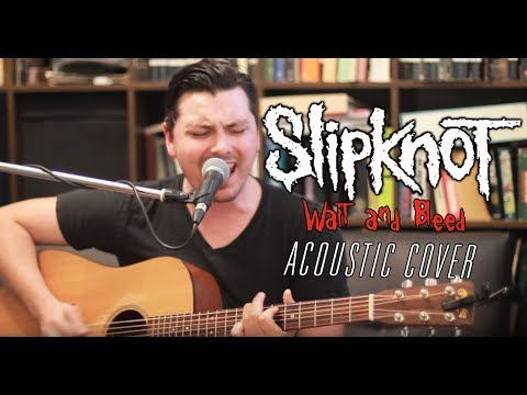 Slipknot - Wait and Bleed (Acoustic Cover)