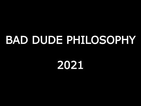 Bad Dude Philosophy 2021