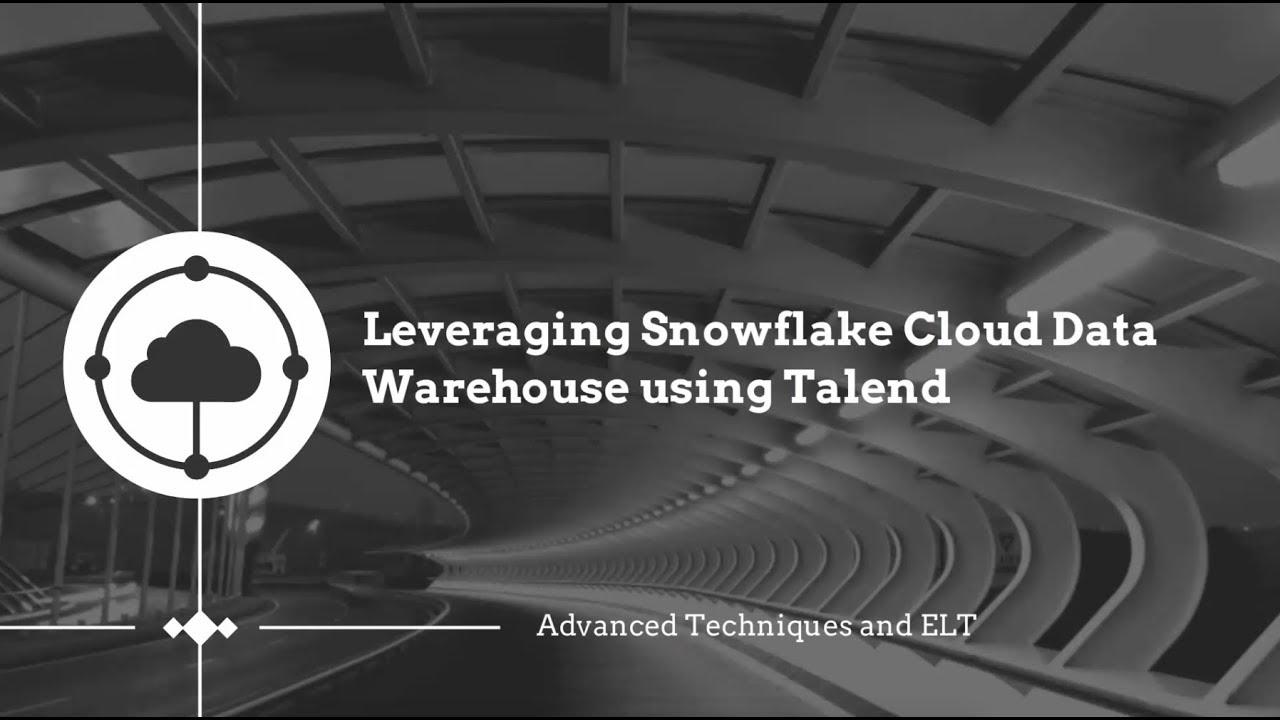 Talend & Snowflake: Advanced Techniques and ELT