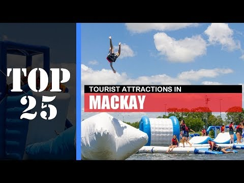 TOP 25 MACKAY Attractions (Things To Do & See)