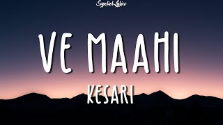 Download song Ve Maahi - Kesari (Lyrics) Ft.Arijit Singh & Asees Kaur