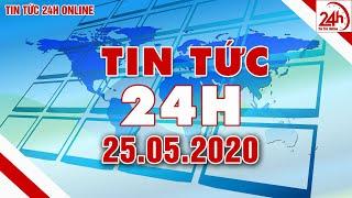 Tin tức | Tin tức 24h | Tin tức mới nhất hôm nay 25/05/2020 | Người đưa tin 24G