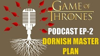 Game of Thrones Podcast w/RedTeamReview Ep.2: Dornish Master Plan