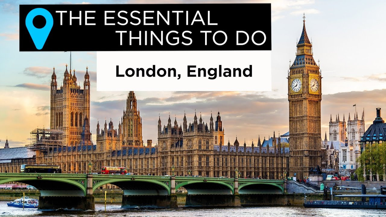 The Essential Things to Do in London, England