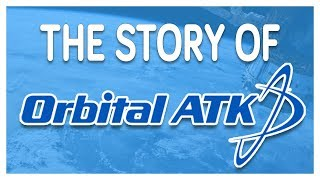 The Story of Orbital ATK | (Now acquired by Northrop Grumman)