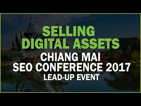 Selling Digital Assets - Chiang Mai SEO Conference 2017 Lead-Up Event
