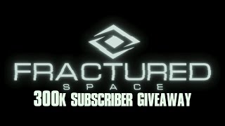 Fractured Space - 300k Subscriber Giveaway