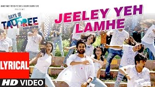 JEELEY YEH LAMHE Lyrical Video Song | DAYS OF TAFREE | ANUPAM AMOD & AMIT MISHRA | T-Series