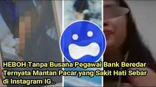 HEBOH!! Tanpa Busana Pegawai Bank Beredar Ternyata Mantan Pacar yang Sebar di Instagram IG