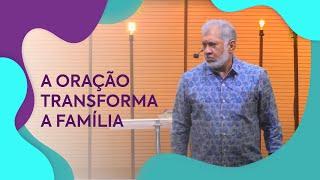 A Oração Transforma a Família | Pastor Jeremias Pereira
