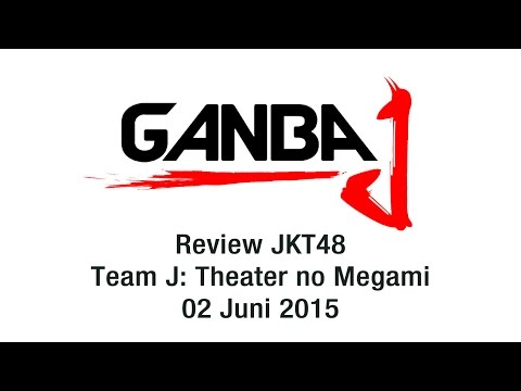 GanbaJ Review : JKT48 Team J - Theater no Megami - 02 Mei 2015