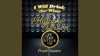 I Will Drink the Wine (In the Style of Frank Sinatra) (Karaoke Version)
