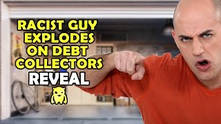 Racist Guy Explodes on Debt Collectors - REVEAL