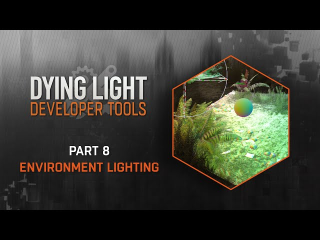 Dying Light Developer Tools Tutorial - Part 8 Environment Lighting