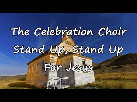 The Celebration Choir - Stand Up, Stand Up For Jesus [with lyrics]