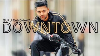 Downtown mp3 song | guru randhawa |