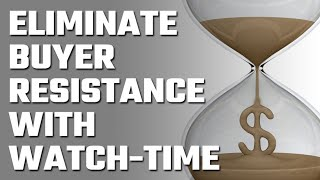 💸 Eliminate Buyer Resistance with Watch-Time!