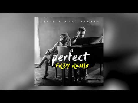 TOPIC & ALLY BROOKE - PERFECT (FRDY REMIX)