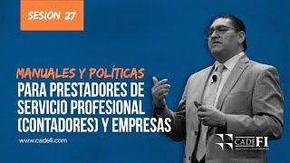 Cadefi - Manuales y Políticas para prestadores de Servicio Profesional y Empresas Sesión 27