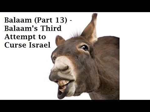 Balaam (Part 13) - Balaam's Third Attempt To Curse Israel (Num 24:1-13)