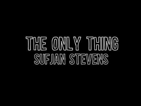 The Only Thing - Sufjan Stevens (Lyrics)
