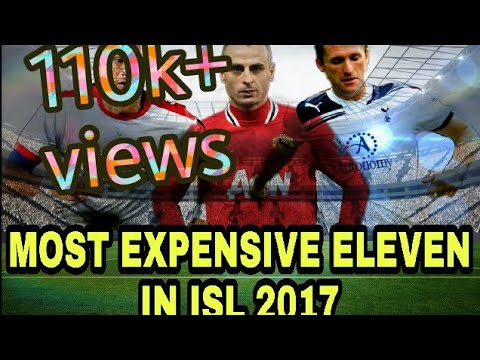 MOST EXPENSIVE ELEVEN IN ISL 2017||SEASON 4