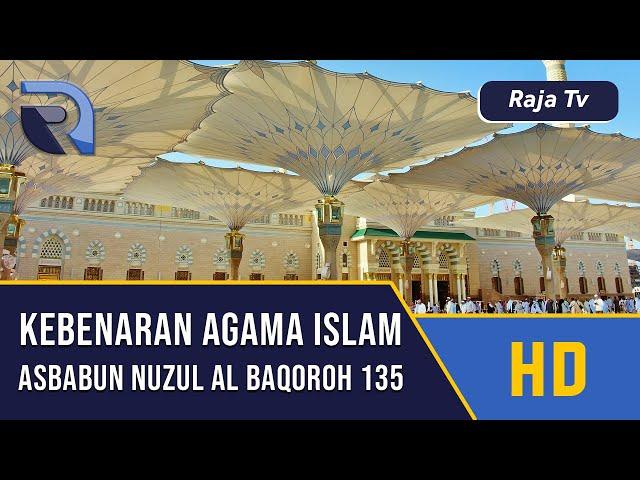 Kebenaran Agama Islam - Asbabun Nuzul Al Baqoroh 135 - Ustad Dikdik