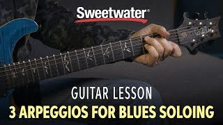 Guitar Lesson — 3 Arpeggios for Blues Soloing