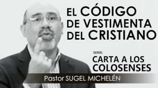 """""""EL CÓDIGO DE VESTIMENTA DEL CRISTIANO""""   Pastor Sugel Michelén. Predicaciones, estudios bíblicos"""