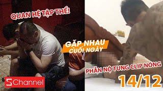 Xôn xao vụ 20 đàn ông quan hệ tập thể | Phẫn nộ khi cô gái 15 tuổi bị tung clip nóng - GNCN 14/12