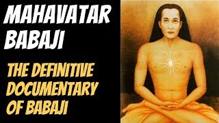 Mahavatar Babaji - The Definitive Documentary of Babaji - An Immortal Master