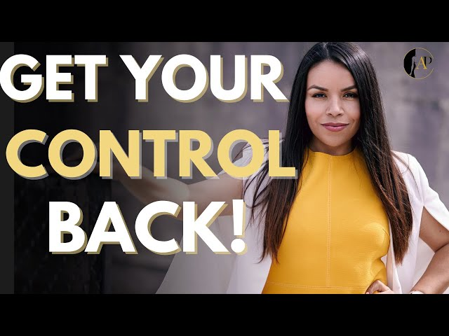 4 Ways To Get Your POWER BACK! (Gain Control & Why You Lose it!)