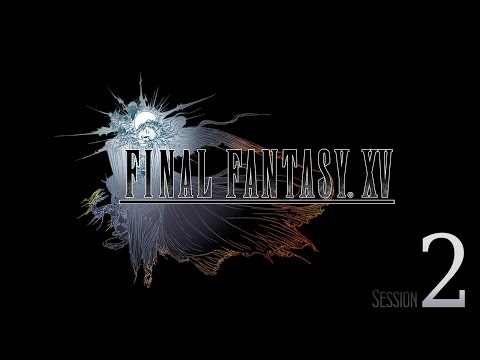 Cry Streams: Final Fantasy XV [Session 2]