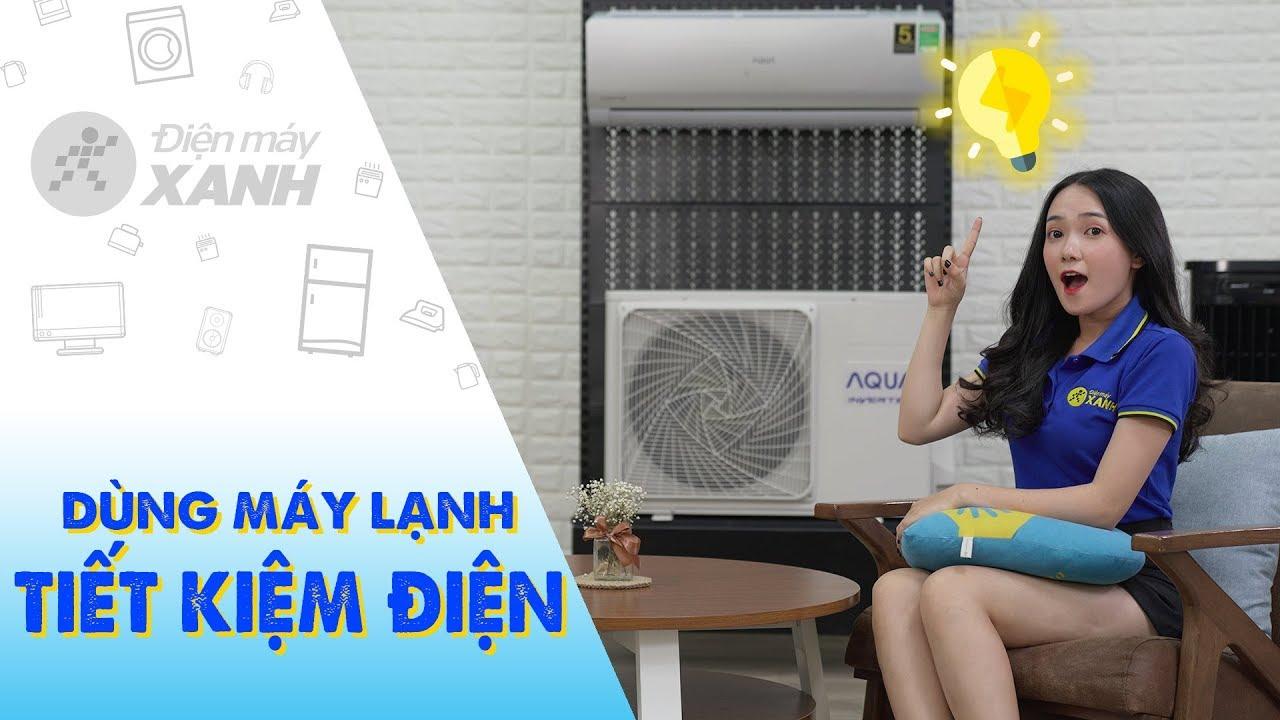 Cách sử dụng máy lạnh tiết kiệm điện, nhất là mùa nóng • Điện máy XANH