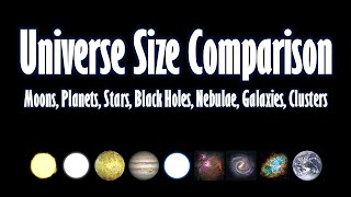 Universe Size Comparison: Moons, Planets, Stars, Black Holes, Nebulae, Galaxies, Clusters