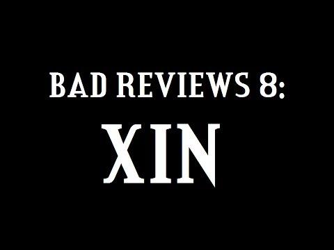 Bad Reviews 8: Xin