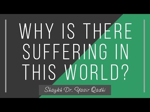 Why is There Suffering in This World? - Shaykh Dr. Yasir Qadhi