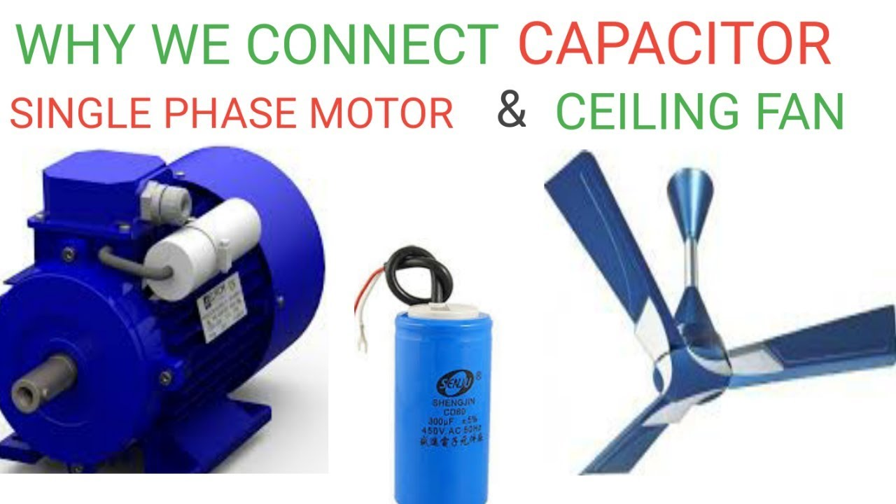 Why Capacitor Are Used In Fan Single Phase Motor And How It Works Connection With
