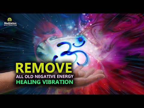 Remove All Old Negative Energy & Blockages l Healing Vibration l Positive Energy Meditation Music