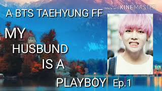 [BTS TAEHYUNG FF] My husbund is a Playboy Ep.1