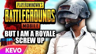PUBG Mobile but I am a royale screw up